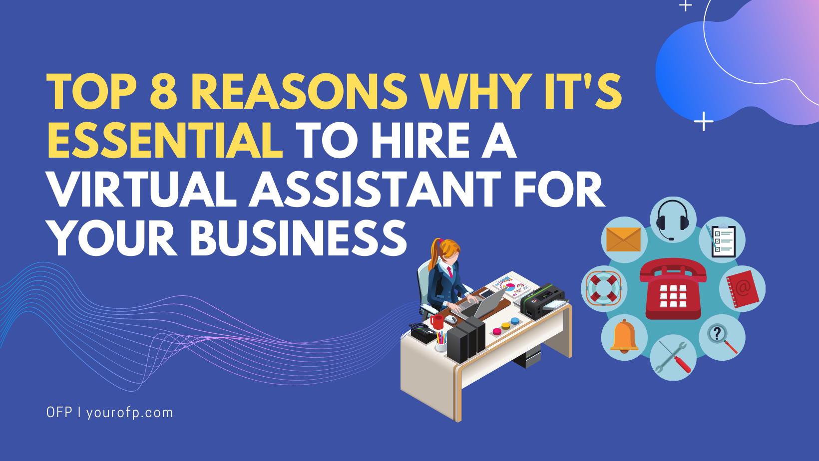 Top 8 Reasons Why It's Essential To Hire A Virtual Assistant For Your Business